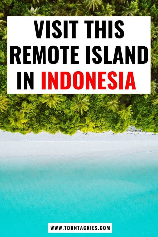 The Most Remote Island And Beaches To Travel To In Indonesia - Torn Tackies Travel